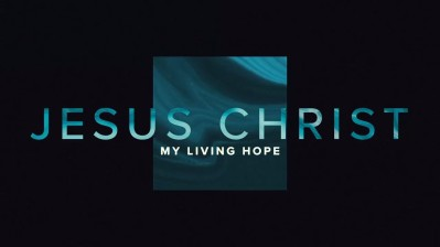 Jesus Christ My Living Hope