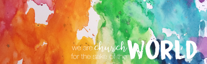 We are church for the sake of the world