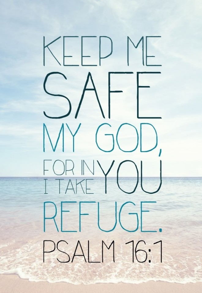 Keep Me Safe Psalm 16