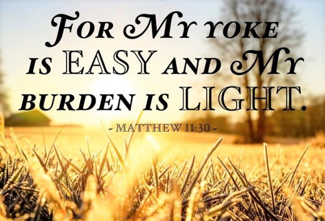 Yoke is easy and burden is light